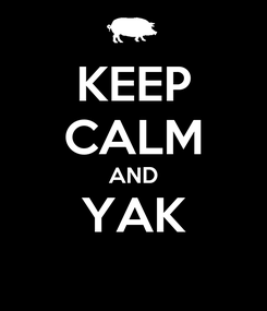 Poster: KEEP CALM AND YAK