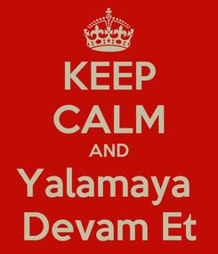Poster: KEEP CALM AND Yalamaya  Devam Et
