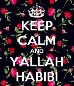 Poster: KEEP CALM AND YALLAH HABIBI