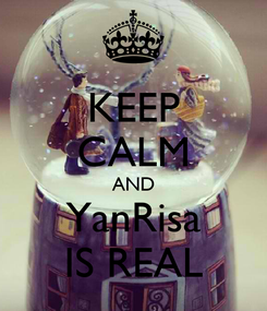 Poster: KEEP CALM AND YanRisa IS REAL