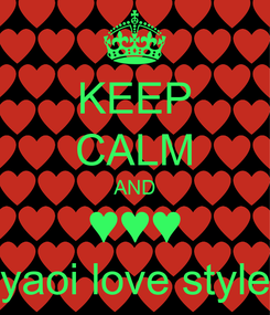 Poster: KEEP CALM AND ♥♥♥ yaoi love style