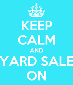 Poster: KEEP CALM AND YARD SALE ON