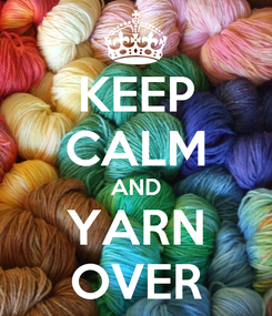 Poster: KEEP CALM AND YARN OVER