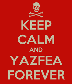 Poster: KEEP CALM AND YAZFEA FOREVER