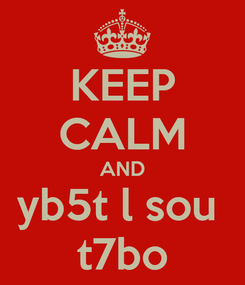 Poster: KEEP CALM AND yb5t l sou  t7bo