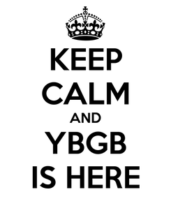 Poster: KEEP CALM AND YBGB IS HERE