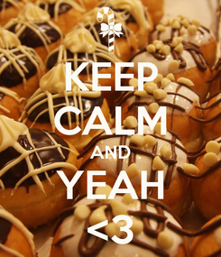 Poster: KEEP CALM AND YEAH <3