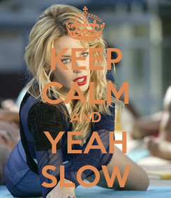Poster: KEEP CALM AND YEAH SLOW