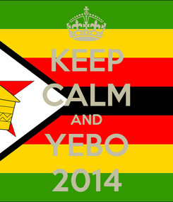 Poster: KEEP CALM AND YEBO 2014