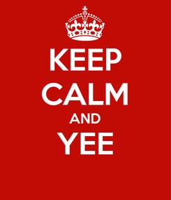 Poster: KEEP CALM AND YEE