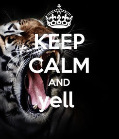 Poster: KEEP CALM AND yell