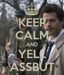 Poster: KEEP CALM AND YELL ASSBUT