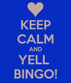 Poster: KEEP CALM AND YELL  BINGO!