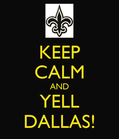 Poster: KEEP CALM AND YELL DALLAS!