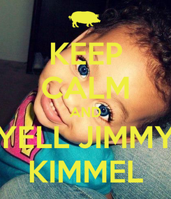 Poster: KEEP CALM AND YELL JIMMY KIMMEL