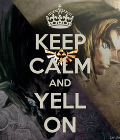 Poster: KEEP CALM AND YELL ON