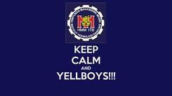 Poster: KEEP CALM AND YELLBOYS!!!