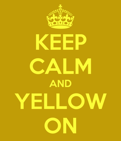 Poster: KEEP CALM AND YELLOW ON