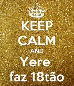 Poster: KEEP CALM AND Yere  faz 18tão