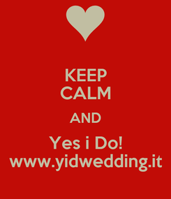 Poster: KEEP CALM AND Yes i Do! www.yidwedding.it