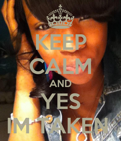 Poster: KEEP CALM AND YES IM TAKEN