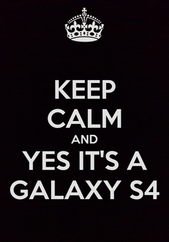 Poster: KEEP CALM AND YES IT'S A   GALAXY S4