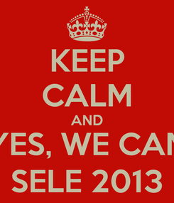 Poster: KEEP CALM AND YES, WE CAN SELE 2013