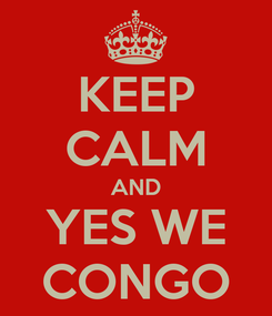 Poster: KEEP CALM AND YES WE CONGO