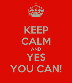 Poster: KEEP CALM AND YES YOU CAN!