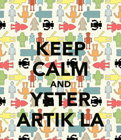 Poster: KEEP CALM AND YETER ARTIK LA