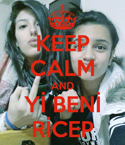 Poster: KEEP CALM AND Yİ BENİ RİCEP