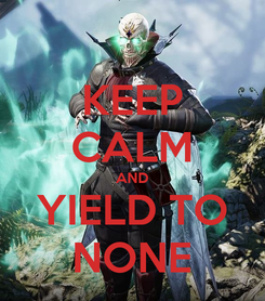 Poster: KEEP CALM AND YIELD TO NONE