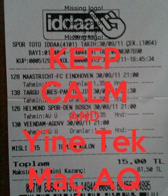 Poster: KEEP CALM AND Yine Tek Maç AQ