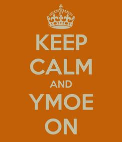 Poster: KEEP CALM AND YMOE ON