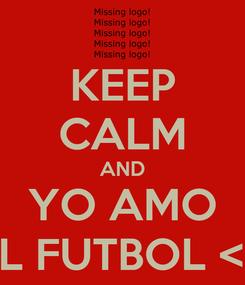 Poster: KEEP CALM AND YO AMO EL FUTBOL <3