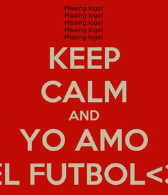 Poster: KEEP CALM AND YO AMO EL FUTBOL<3