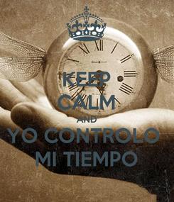 Poster: KEEP CALM AND YO CONTROLO  MI TIEMPO