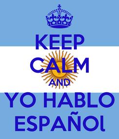 Poster: KEEP CALM AND YO HABLO ESPAÑOl
