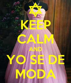 Poster: KEEP CALM AND YO SE DE MODA