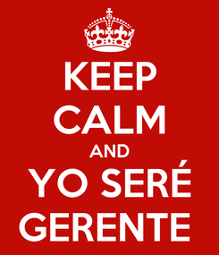 Poster: KEEP CALM AND YO SERÉ GERENTE