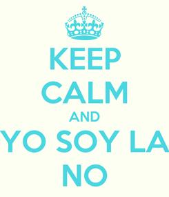 Poster: KEEP CALM AND YO SOY LA NO