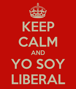 Poster: KEEP CALM AND YO SOY LIBERAL
