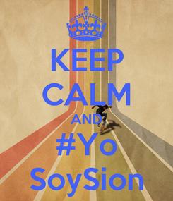 Poster: KEEP CALM AND #Yo SoySion