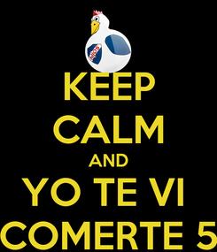 Poster: KEEP CALM AND YO TE VI  COMERTE 5
