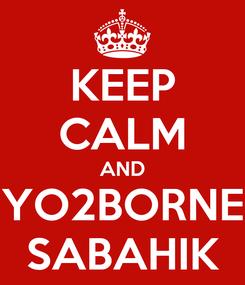 Poster: KEEP CALM AND YO2BORNE SABAHIK