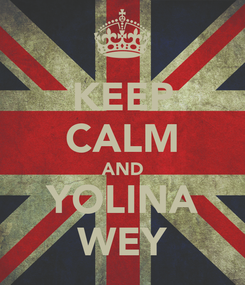 Poster: KEEP CALM AND YOLINA WEY