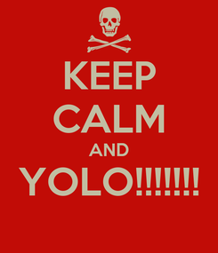 Poster: KEEP CALM AND YOLO!!!!!!!