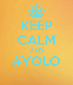 Poster: KEEP CALM AND #YOLO