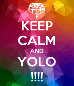 Poster: KEEP CALM AND YOLO !!!!