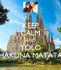 Poster: KEEP CALM AND YOLO HAKUNA MATATA